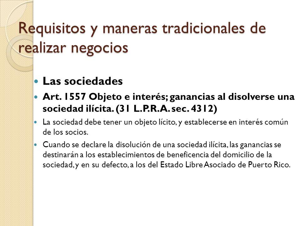 Las sociedades Art. 1557 Objeto e interés; ganancias al disolverse una sociedad ilícita. (31 L.P.R.A. sec. 4312) La sociedad debe tener un objeto líci