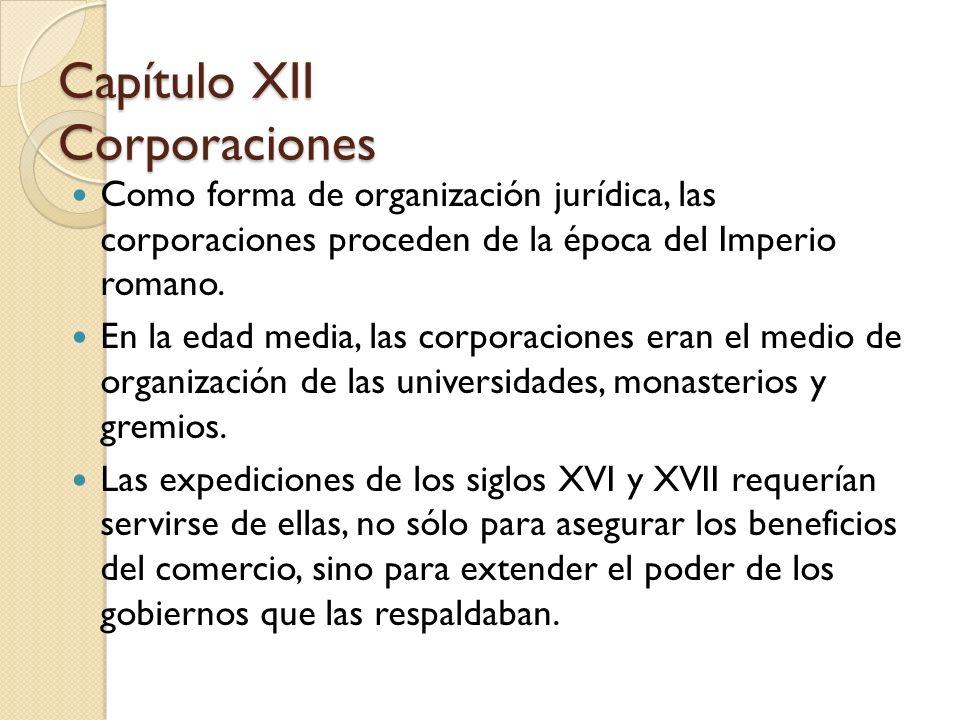 Como forma de organización jurídica, las corporaciones proceden de la época del Imperio romano. En la edad media, las corporaciones eran el medio de o