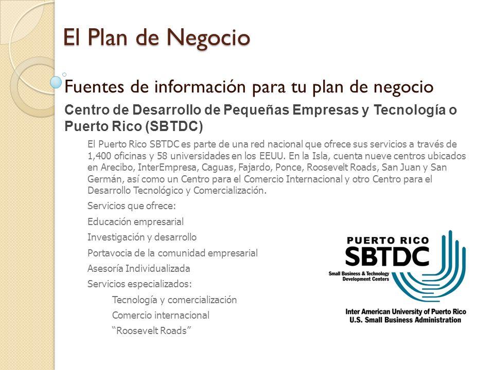 El Plan de Negocio Fuentes de información para tu plan de negocio Centro de Desarrollo de Pequeñas Empresas y Tecnología o Puerto Rico (SBTDC) El Puer