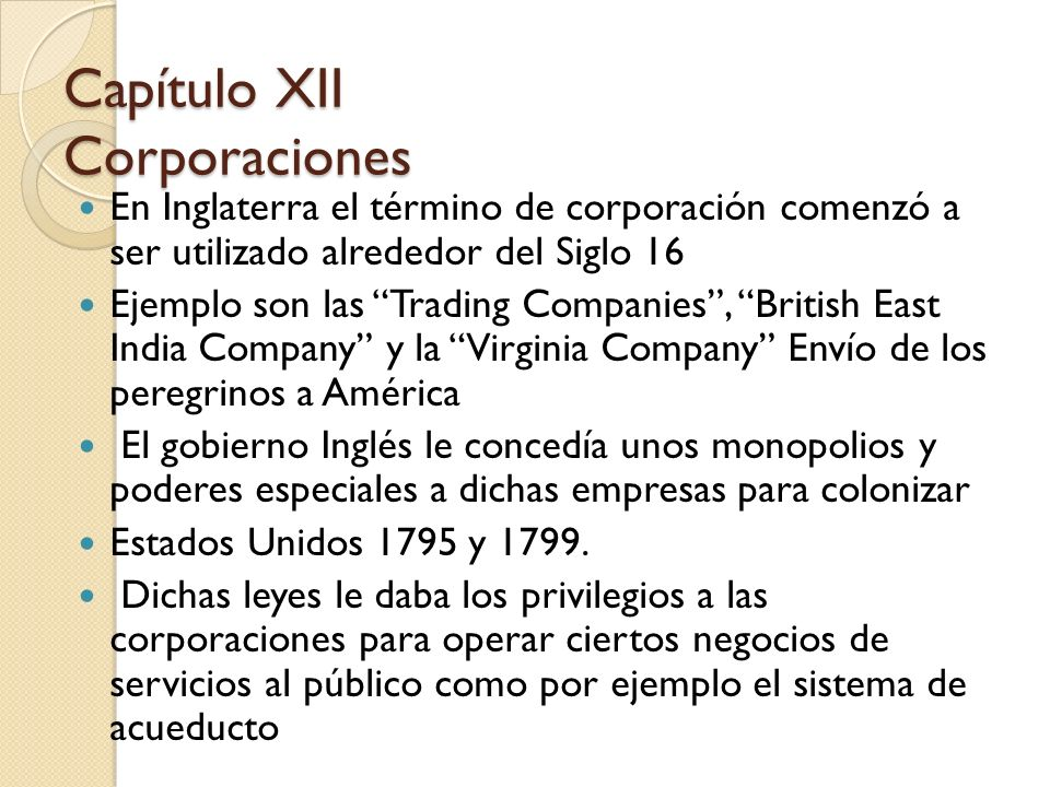 En Inglaterra el término de corporación comenzó a ser utilizado alrededor del Siglo 16 Ejemplo son las Trading Companies, British East India Company y