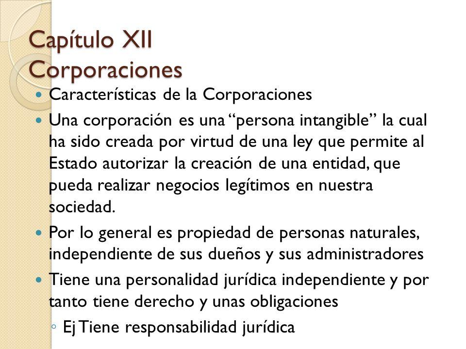 Características de la Corporaciones Una corporación es una persona intangible la cual ha sido creada por virtud de una ley que permite al Estado autor
