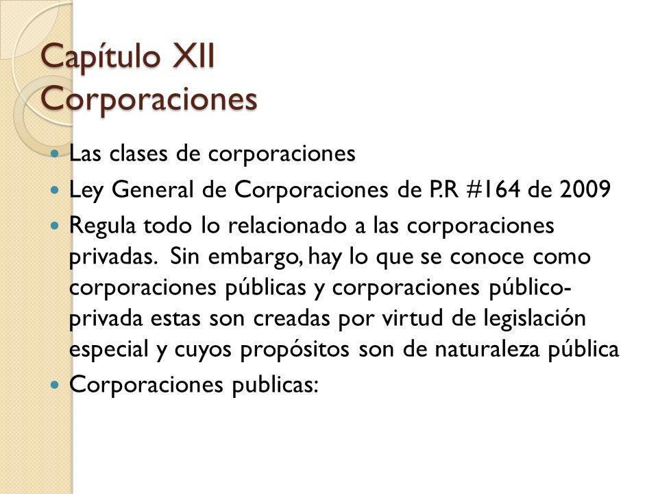 Las clases de corporaciones Ley General de Corporaciones de P.R #164 de 2009 Regula todo lo relacionado a las corporaciones privadas. Sin embargo, hay