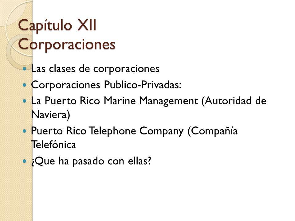 Las clases de corporaciones Corporaciones Publico-Privadas: La Puerto Rico Marine Management (Autoridad de Naviera) Puerto Rico Telephone Company (Com
