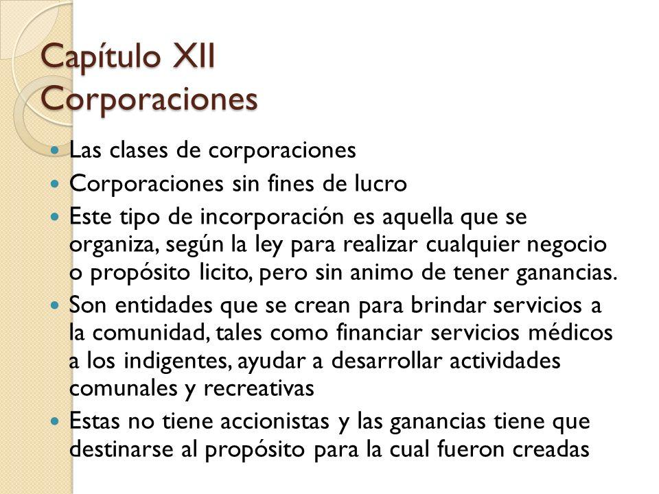 Las clases de corporaciones Corporaciones sin fines de lucro Este tipo de incorporación es aquella que se organiza, según la ley para realizar cualqui