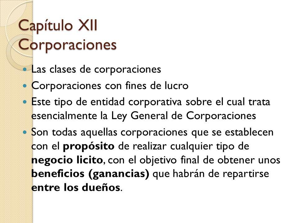 Las clases de corporaciones Corporaciones con fines de lucro Este tipo de entidad corporativa sobre el cual trata esencialmente la Ley General de Corp