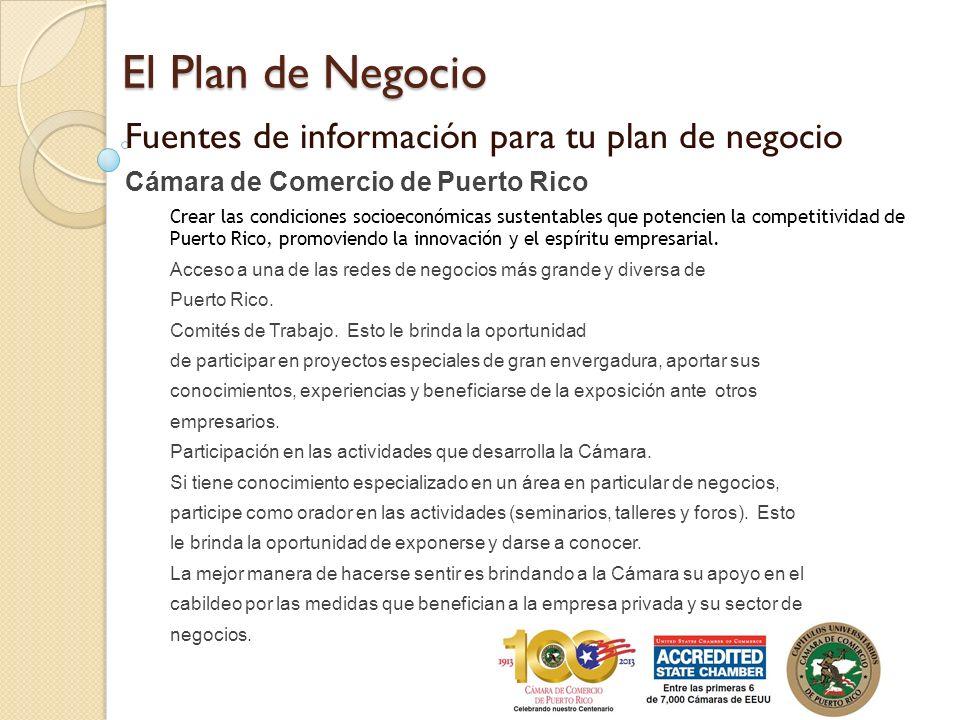 El Plan de Negocio Fuentes de información para tu plan de negocio Cámara de Comercio de Puerto Rico Crear las condiciones socioeconómicas sustentables