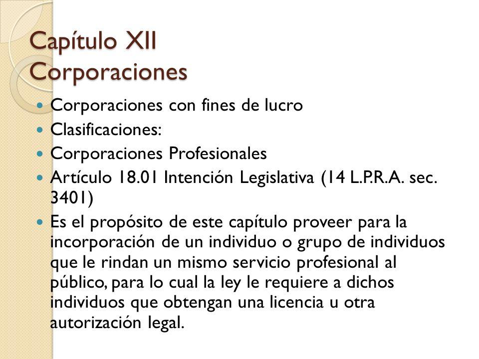 Corporaciones con fines de lucro Clasificaciones: Corporaciones Profesionales Artículo 18.01 Intención Legislativa (14 L.P.R.A. sec. 3401) Es el propó