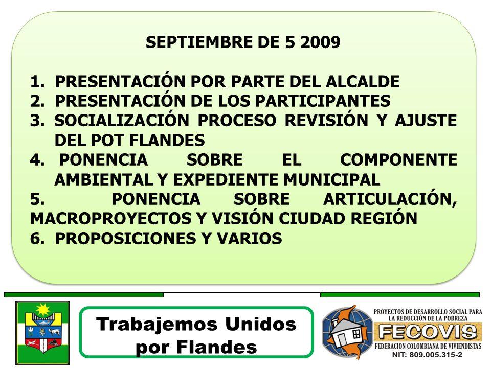 Trabajemos Unidos por Flandes SEPTIEMBRE DE 5 2009 1. PRESENTACIÓN POR PARTE DEL ALCALDE 2. PRESENTACIÓN DE LOS PARTICIPANTES 3.SOCIALIZACIÓN PROCESO