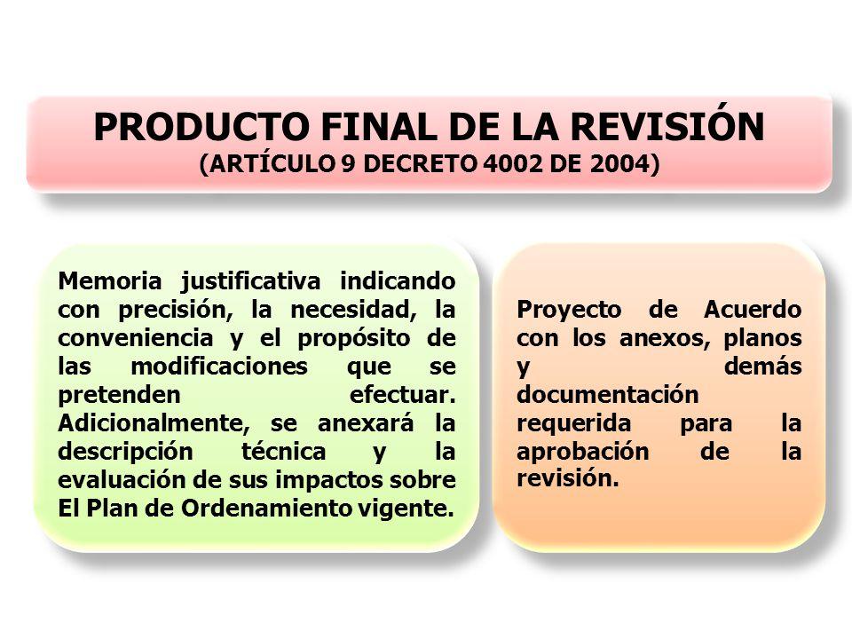 PRODUCTO FINAL DE LA REVISIÓN (ARTÍCULO 9 DECRETO 4002 DE 2004) PRODUCTO FINAL DE LA REVISIÓN (ARTÍCULO 9 DECRETO 4002 DE 2004) Memoria justificativa