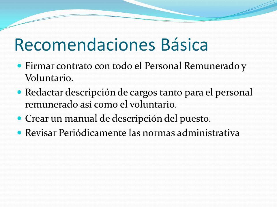 Recomendaciones Básica Firmar contrato con todo el Personal Remunerado y Voluntario. Redactar descripción de cargos tanto para el personal remunerado