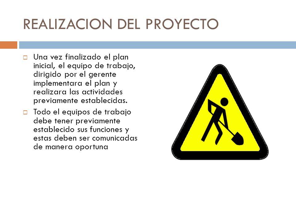 REALIZACION DEL PROYECTO Una vez finalizado el plan inicial, el equipo de trabajo, dirigido por el gerente implementara el plan y realizara las activi
