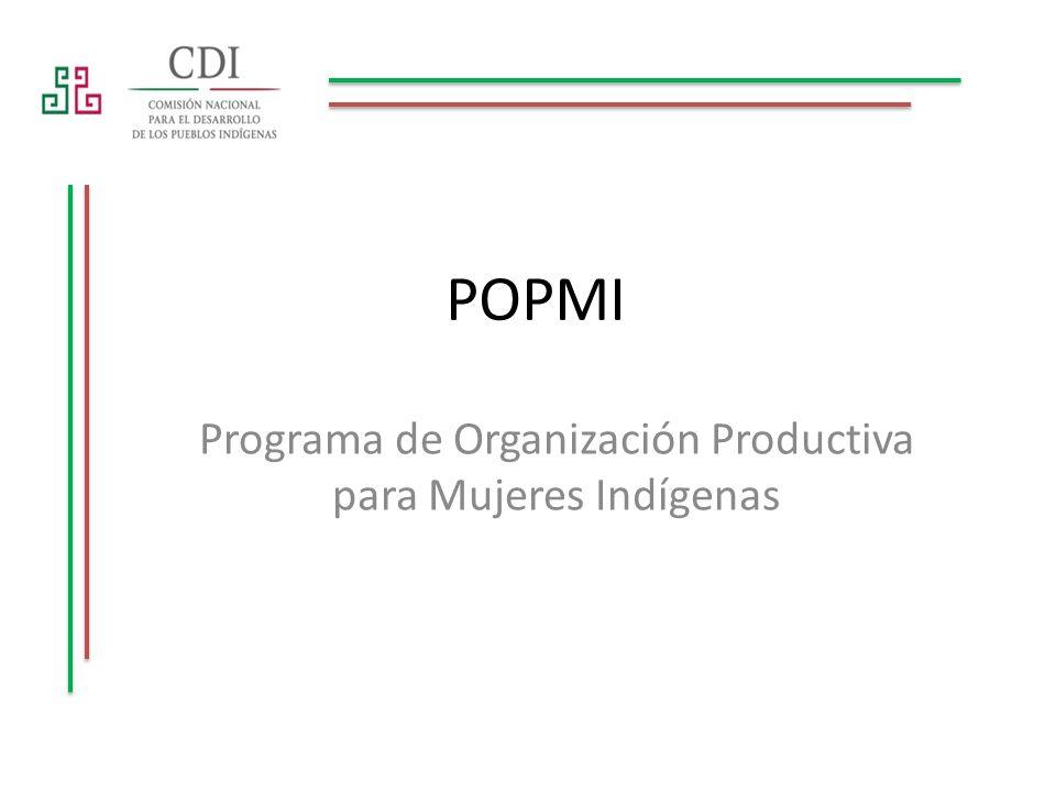 OBJETIVO Contribuir a mejorar las condiciones de vida y posición social de las mujeres indígenas que habitan en localidades de alta y muy alta marginación, impulsando y fortaleciendo su organización, vinculada a un proyecto productivo.