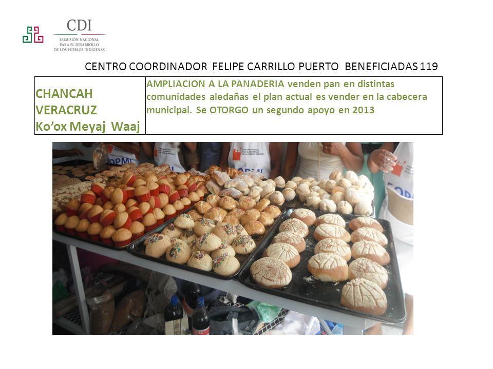 CENTRO COORDINADOR FELIPE CARRILLO PUERTO BENEFICIADAS 119 CHANCAH VERACRUZ Koox Meyaj Waaj AMPLIACION A LA PANADERIA venden pan en distintas comunida