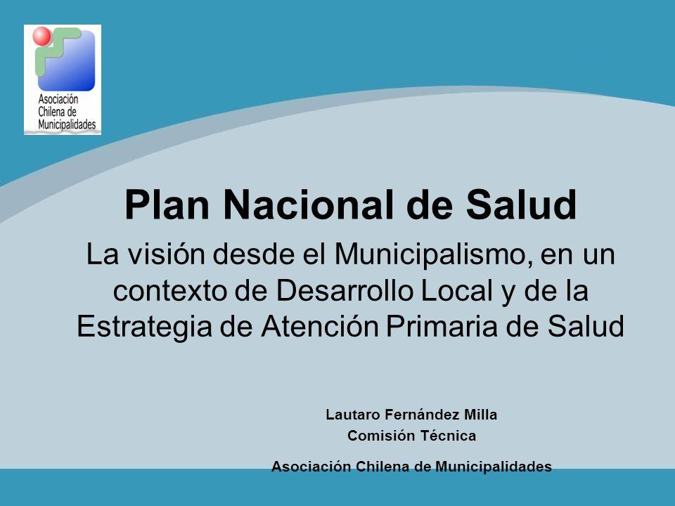 Plan Nacional de Salud La visión desde el Municipalismo, en un contexto de Desarrollo Local y de la Estrategia de Atención Primaria de Salud Lautaro F