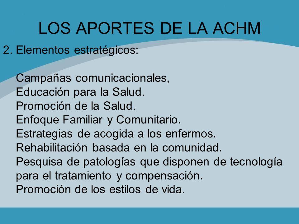 LOS APORTES DE LA ACHM 2. Elementos estratégicos: Campañas comunicacionales, Educación para la Salud. Promoción de la Salud. Enfoque Familiar y Comuni