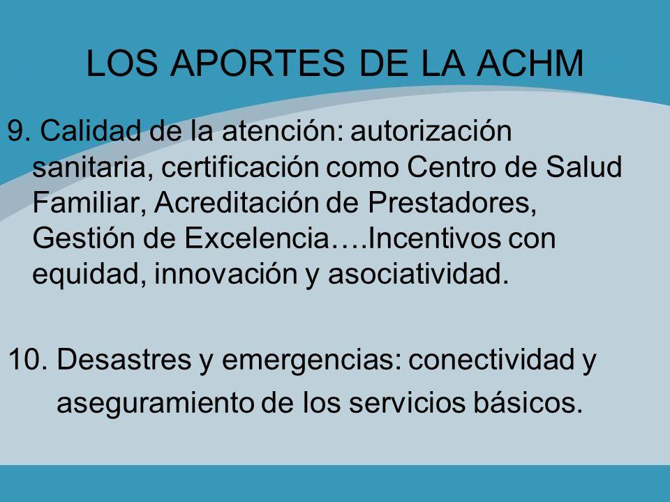 LOS APORTES DE LA ACHM 9. Calidad de la atención: autorización sanitaria, certificación como Centro de Salud Familiar, Acreditación de Prestadores, Ge