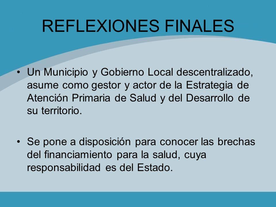 REFLEXIONES FINALES Un Municipio y Gobierno Local descentralizado, asume como gestor y actor de la Estrategia de Atención Primaria de Salud y del Desa