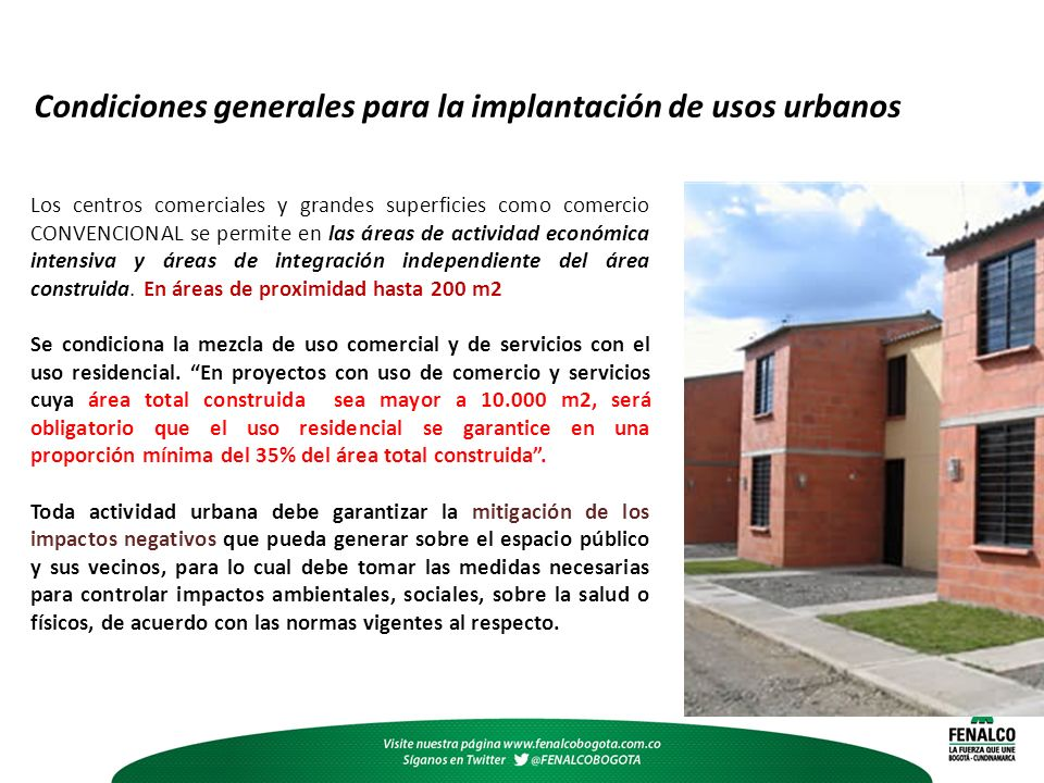 Condiciones generales para la implantación de usos urbanos Los centros comerciales y grandes superficies como comercio CONVENCIONAL se permite en las áreas de actividad económica intensiva y áreas de integración independiente del área construida.