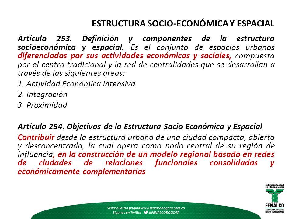 ESTRUCTURA SOCIO-ECONÓMICA Y ESPACIAL Artículo 253. Definición y componentes de la estructura socioeconómica y espacial. Es el conjunto de espacios ur