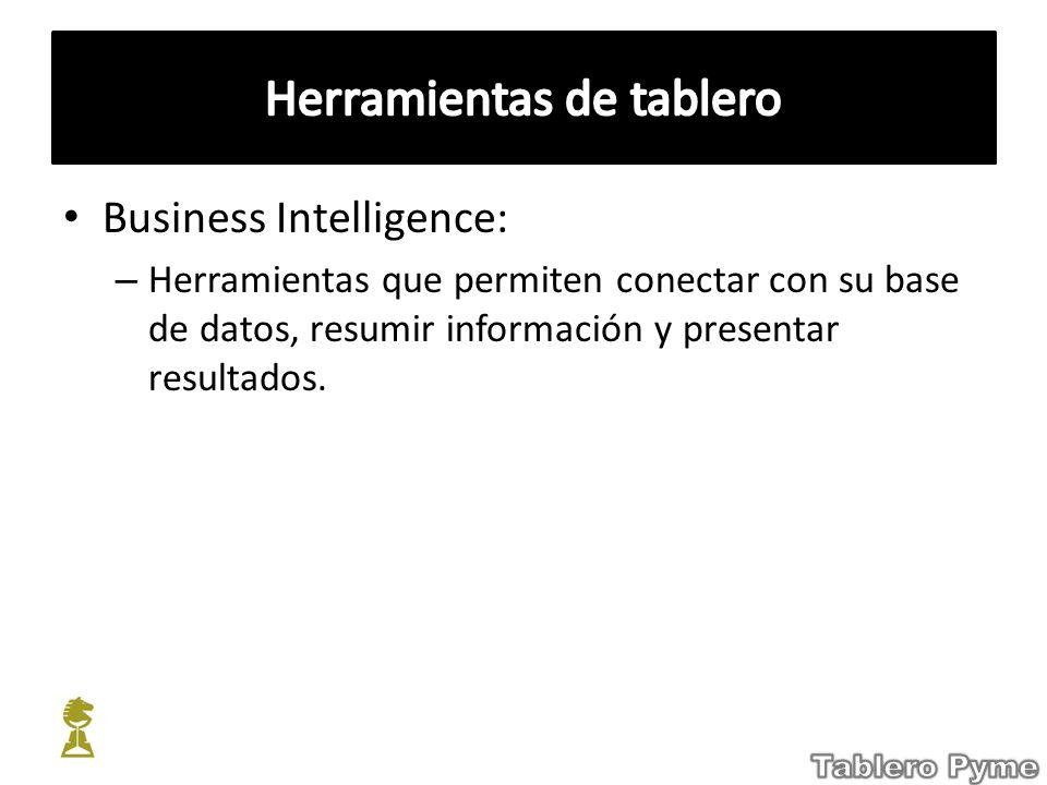 Business Intelligence: – Herramientas que permiten conectar con su base de datos, resumir información y presentar resultados.