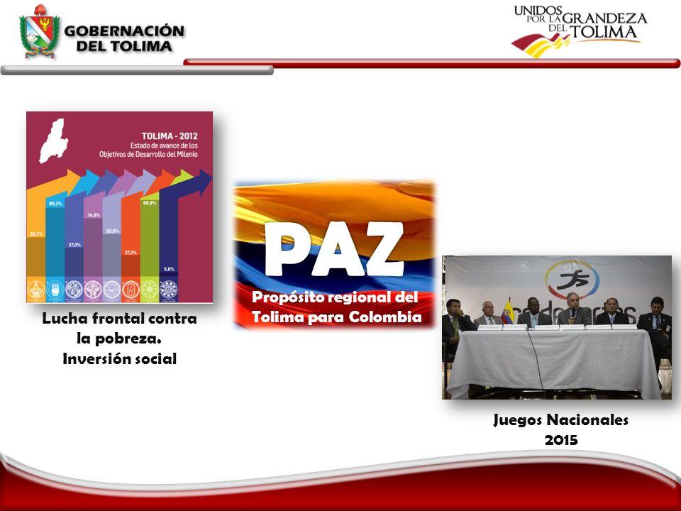 Propósito regional del Tolima para Colombia Lucha frontal contra la pobreza. Inversión social Juegos Nacionales 2015