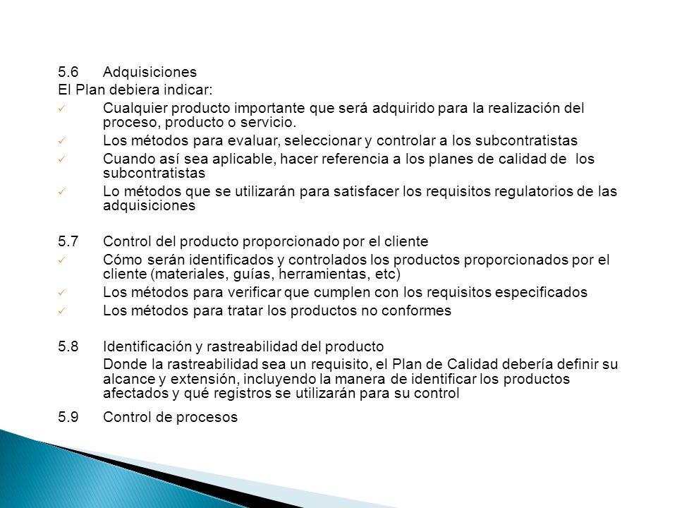 5.6Adquisiciones El Plan debiera indicar: Cualquier producto importante que será adquirido para la realización del proceso, producto o servicio. Los m
