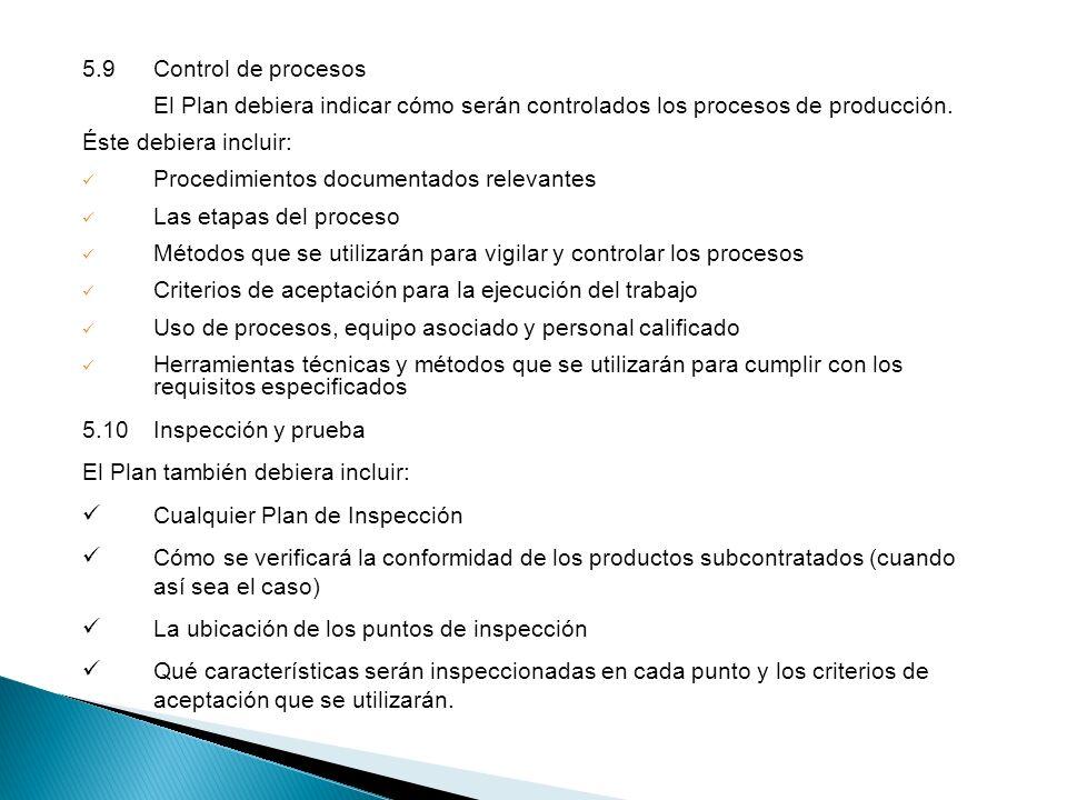 El Plan debiera indicar cómo serán controlados los procesos de producción. Éste debiera incluir: Procedimientos documentados relevantes Las etapas del