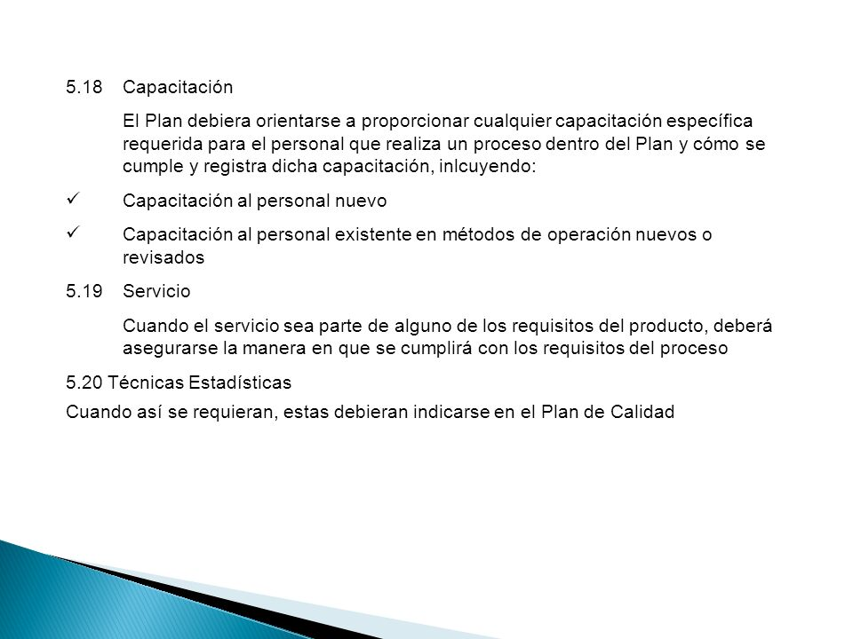 5.18Capacitación El Plan debiera orientarse a proporcionar cualquier capacitación específica requerida para el personal que realiza un proceso dentro