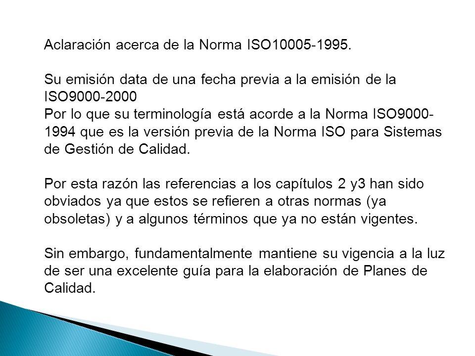 Aclaración acerca de la Norma ISO10005-1995. Su emisión data de una fecha previa a la emisión de la ISO9000-2000 Por lo que su terminología está acord