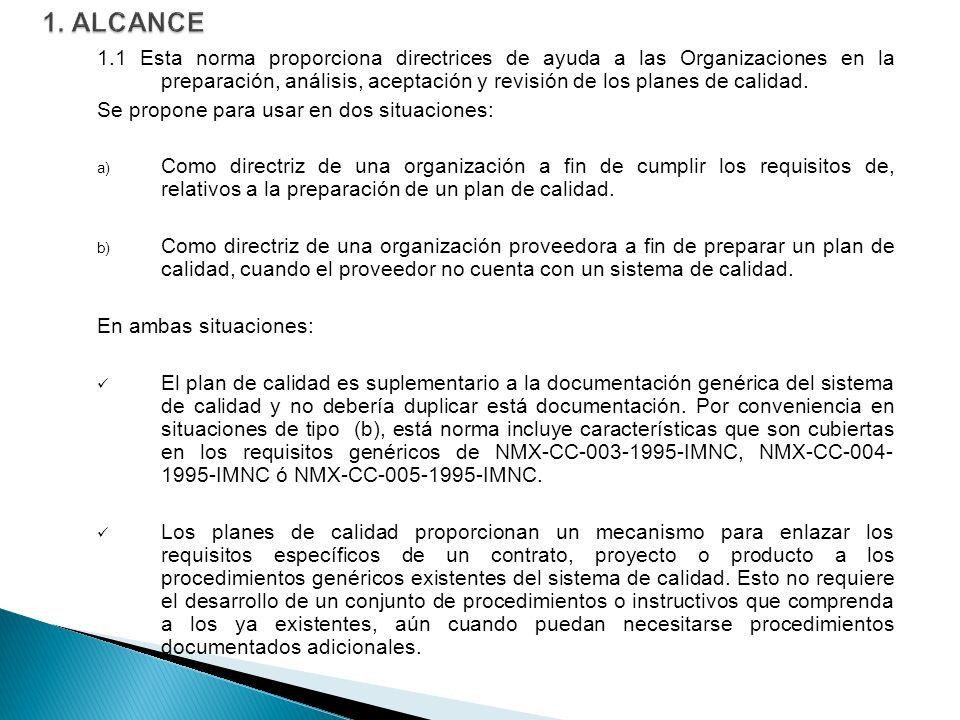 1.1 Esta norma proporciona directrices de ayuda a las Organizaciones en la preparación, análisis, aceptación y revisión de los planes de calidad. Se p