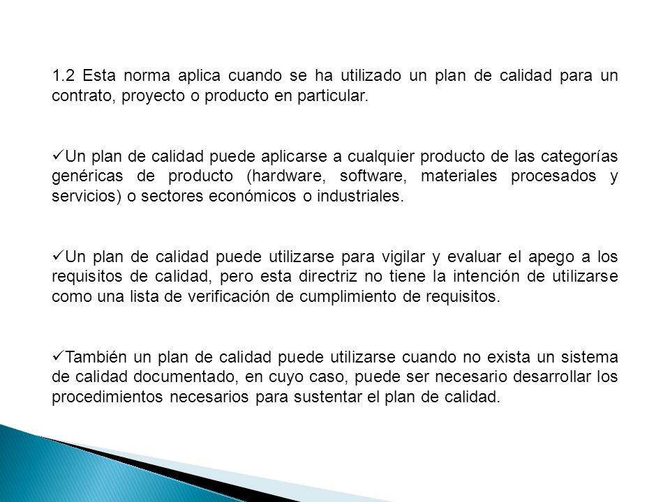 1.2 Esta norma aplica cuando se ha utilizado un plan de calidad para un contrato, proyecto o producto en particular. Un plan de calidad puede aplicars