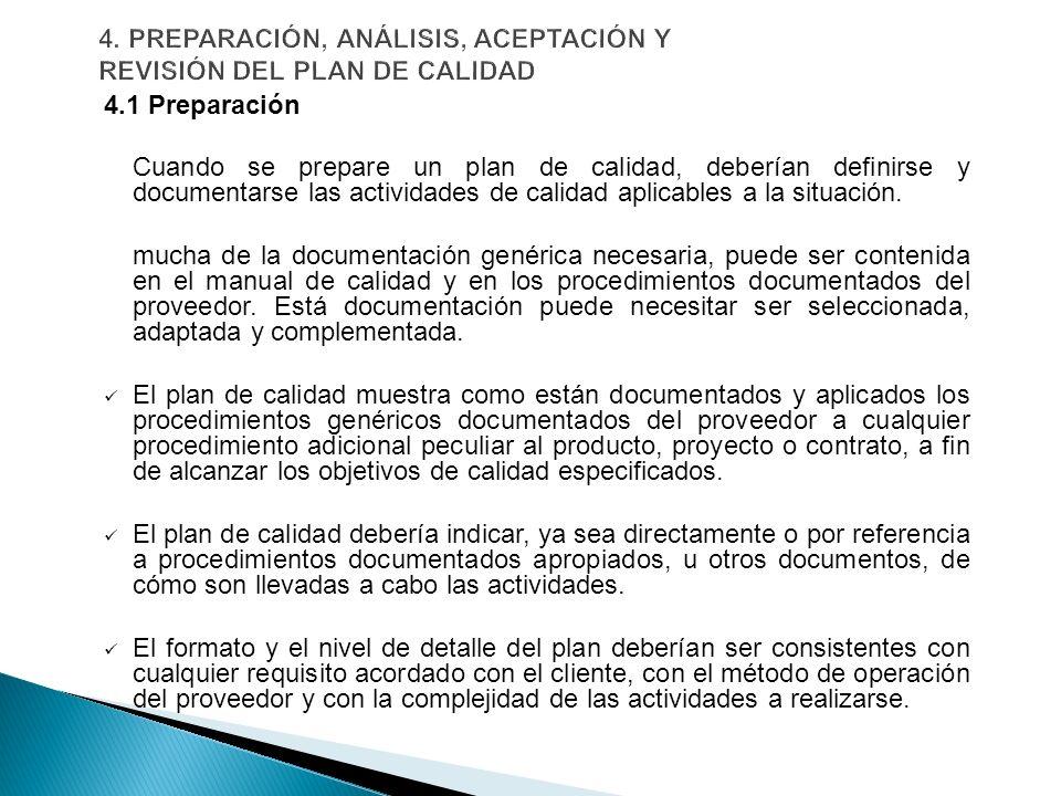 4.1 Preparación Cuando se prepare un plan de calidad, deberían definirse y documentarse las actividades de calidad aplicables a la situación. mucha de