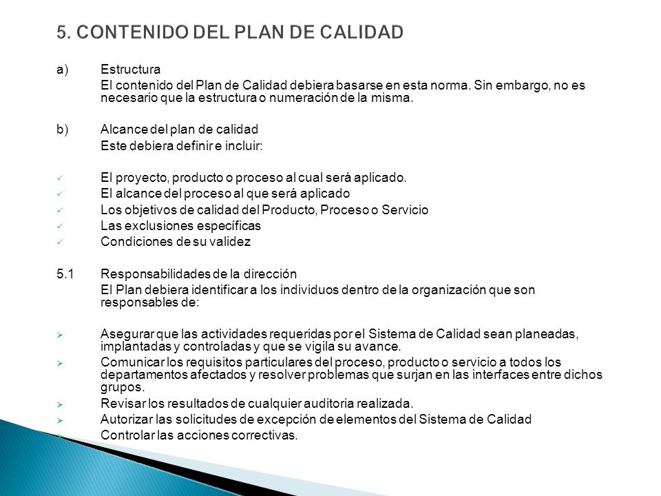a)Estructura El contenido del Plan de Calidad debiera basarse en esta norma. Sin embargo, no es necesario que la estructura o numeración de la misma.