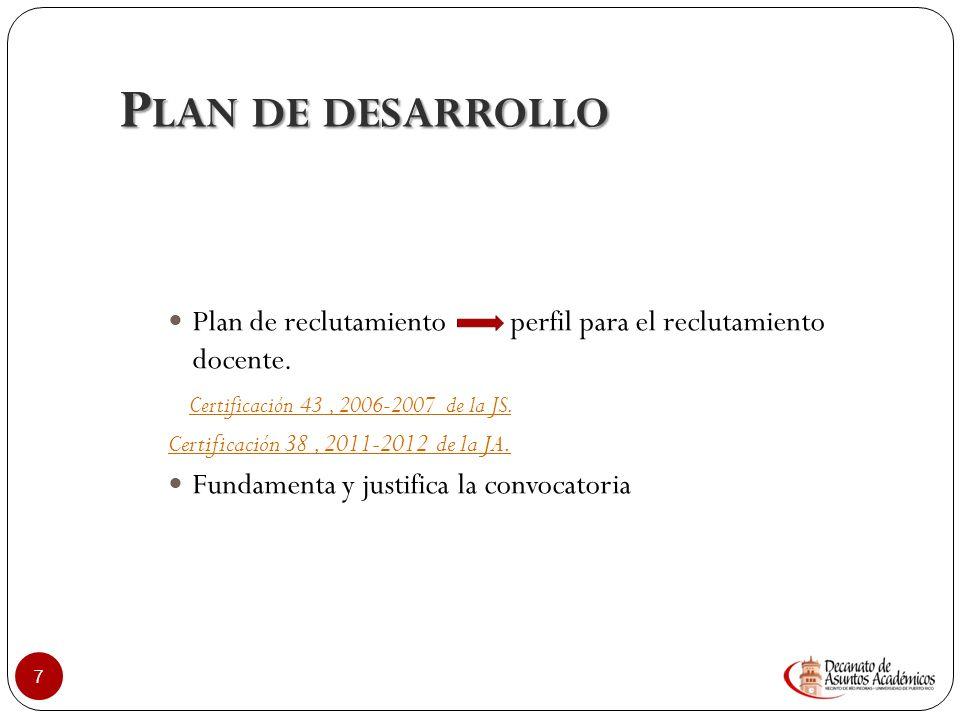 E TAPAS DEL P ROCESO : P ANORAMA 6 Plan de desarrollo Plan de reclutamiento ConvocatoriaEvaluación de Candidatos Recom. Candidato Idóneo