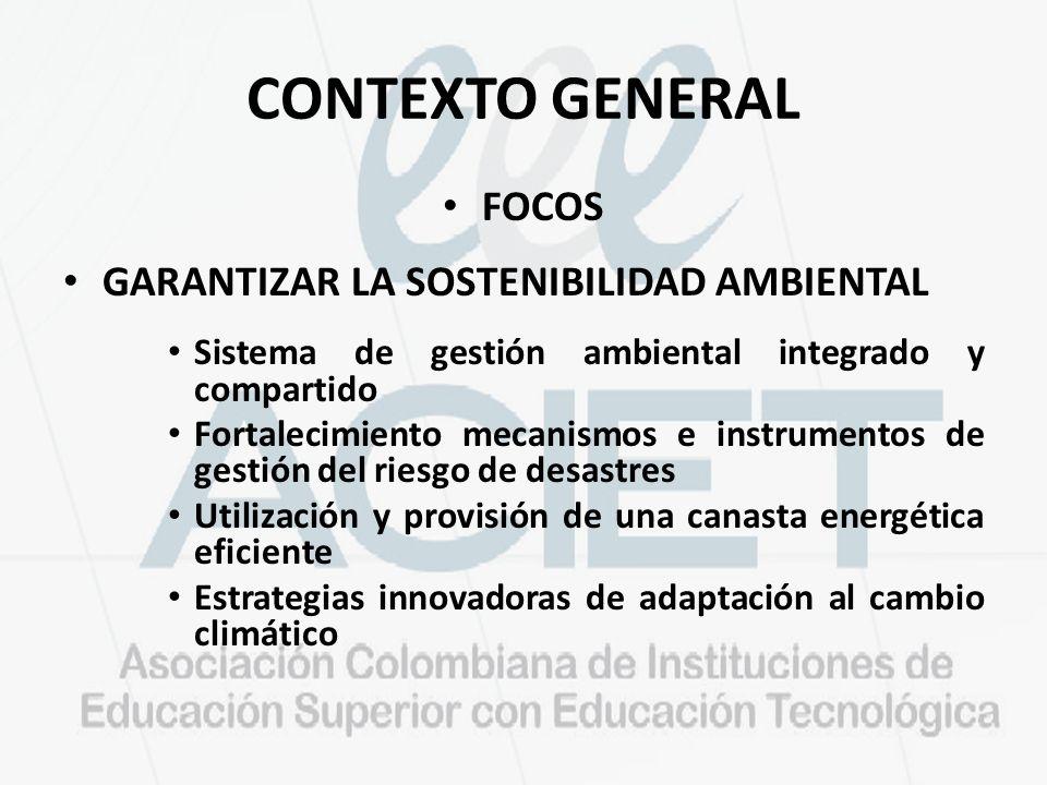 CONTEXTO GENERAL FOCOS GARANTIZAR LA SOSTENIBILIDAD AMBIENTAL Sistema de gestión ambiental integrado y compartido Fortalecimiento mecanismos e instrum