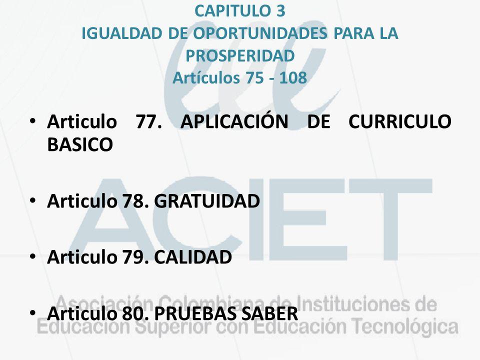 CAPITULO 3 IGUALDAD DE OPORTUNIDADES PARA LA PROSPERIDAD Artículos 75 - 108 Articulo 77. APLICACIÓN DE CURRICULO BASICO Articulo 78. GRATUIDAD Articul