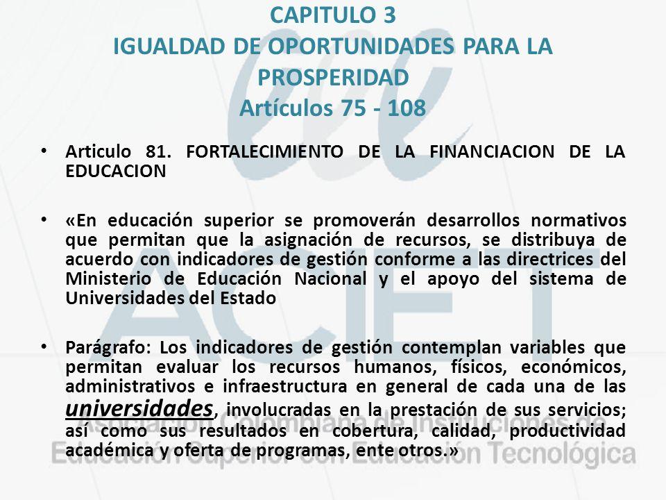 CAPITULO 3 IGUALDAD DE OPORTUNIDADES PARA LA PROSPERIDAD Artículos 75 - 108 Articulo 81. FORTALECIMIENTO DE LA FINANCIACION DE LA EDUCACION «En educac