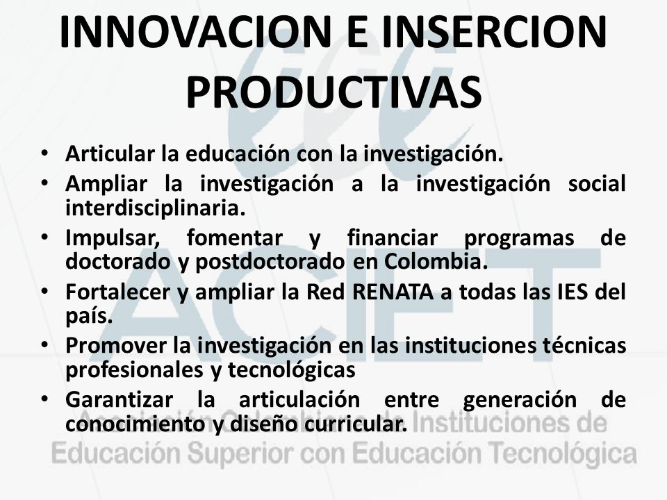 INNOVACION E INSERCION PRODUCTIVAS Articular la educación con la investigación. Ampliar la investigación a la investigación social interdisciplinaria.
