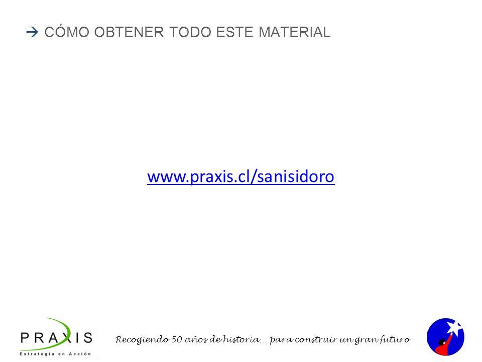 Recogiendo 50 años de historia… para construir un gran futuro CÓMO OBTENER TODO ESTE MATERIAL www.praxis.cl/sanisidoro