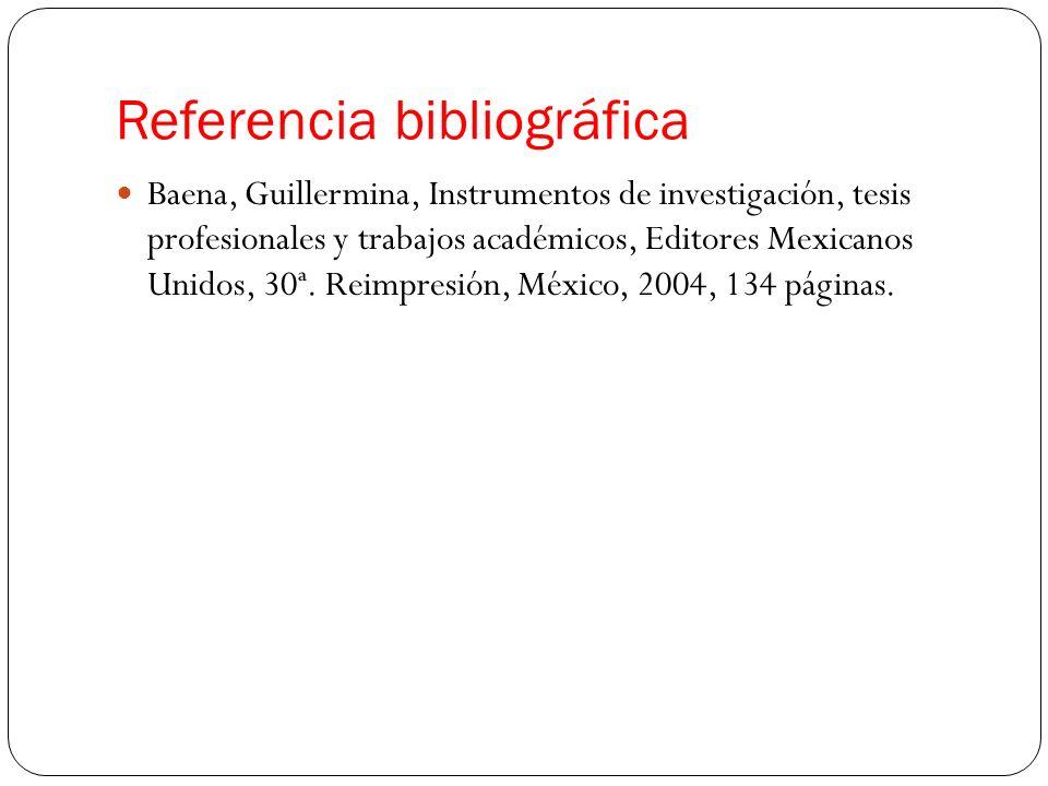 Referencia bibliográfica Baena, Guillermina, Instrumentos de investigación, tesis profesionales y trabajos académicos, Editores Mexicanos Unidos, 30ª.