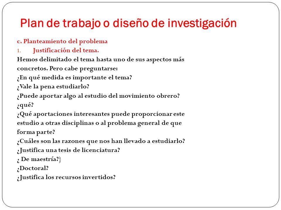 Plan de trabajo o diseño de investigación c. Planteamiento del problema 1. Justificación del tema. Hemos delimitado el tema hasta uno de sus aspectos