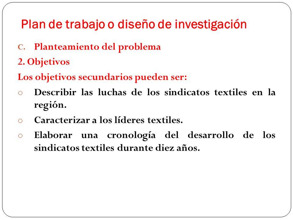 Plan de trabajo o diseño de investigación C. Planteamiento del problema 2. Objetivos Los objetivos secundarios pueden ser: o Describir las luchas de l