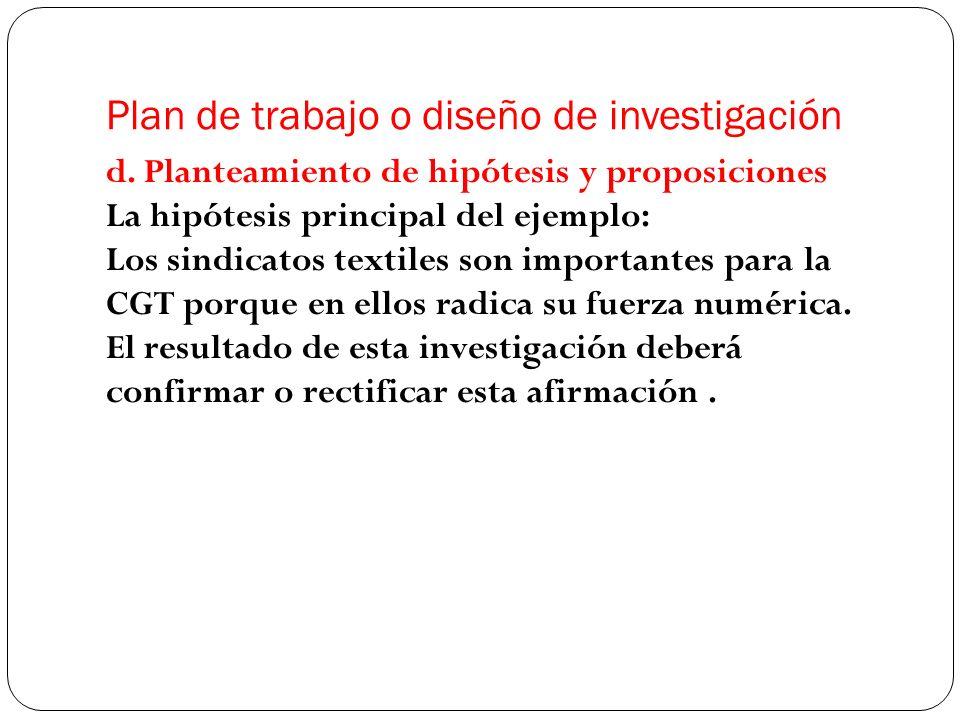 d. Planteamiento de hipótesis y proposiciones La hipótesis principal del ejemplo: Los sindicatos textiles son importantes para la CGT porque en ellos
