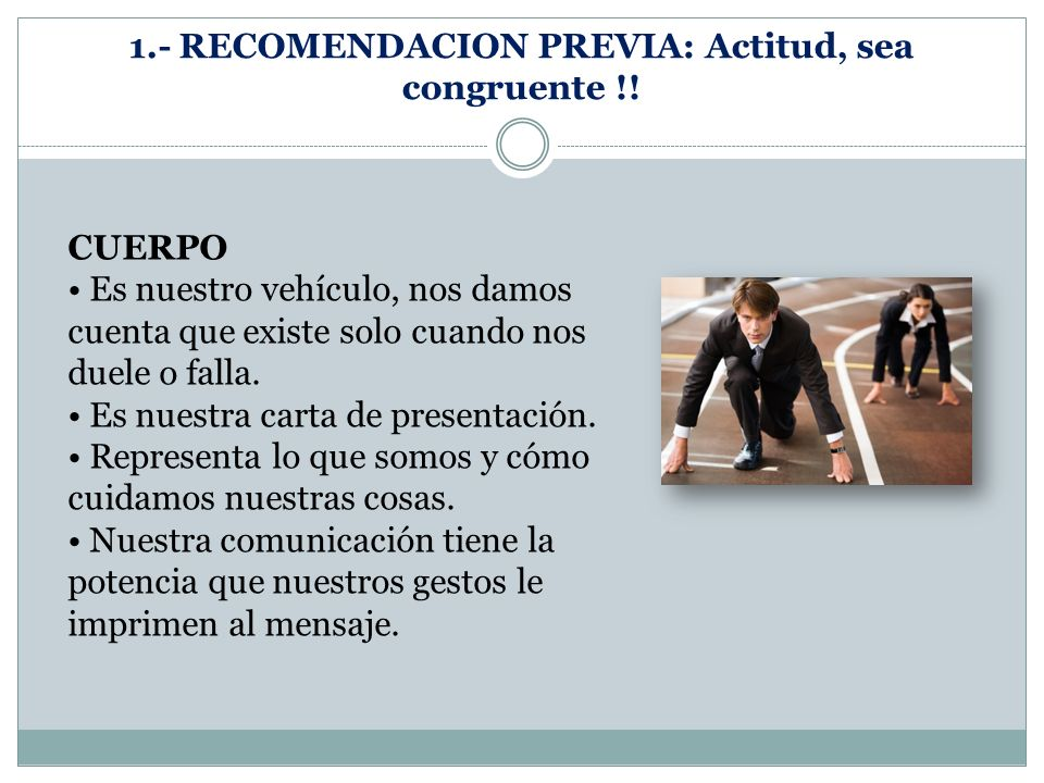 1.- RECOMENDACION PREVIA: Actitud, sea congruente !.