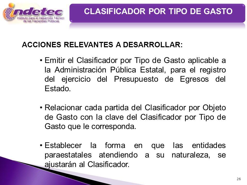 26 CLASIFICADOR POR TIPO DE GASTO Emitir el Clasificador por Tipo de Gasto aplicable a la Administración Pública Estatal, para el registro del ejercic
