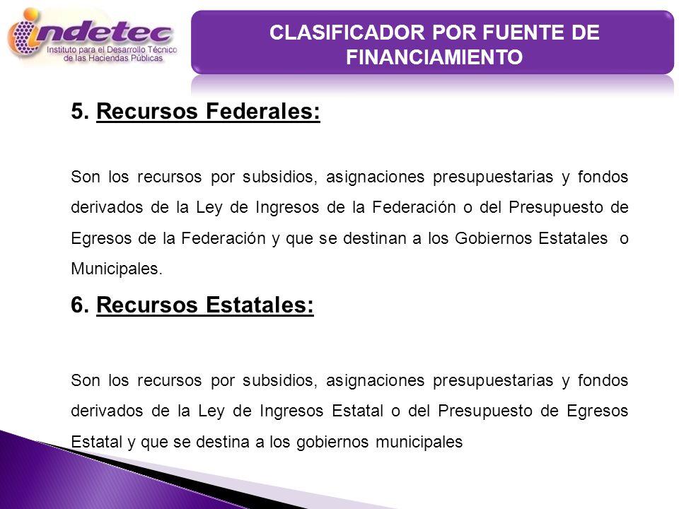 5.Recursos Federales: Son los recursos por subsidios, asignaciones presupuestarias y fondos derivados de la Ley de Ingresos de la Federación o del Pre