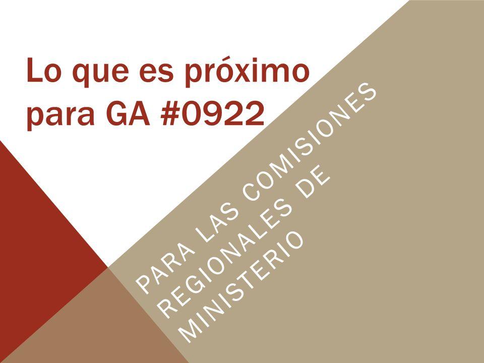 Lo que es próximo para GA #0922 PARA LAS COMISIONES REGIONALES DE MINISTERIO