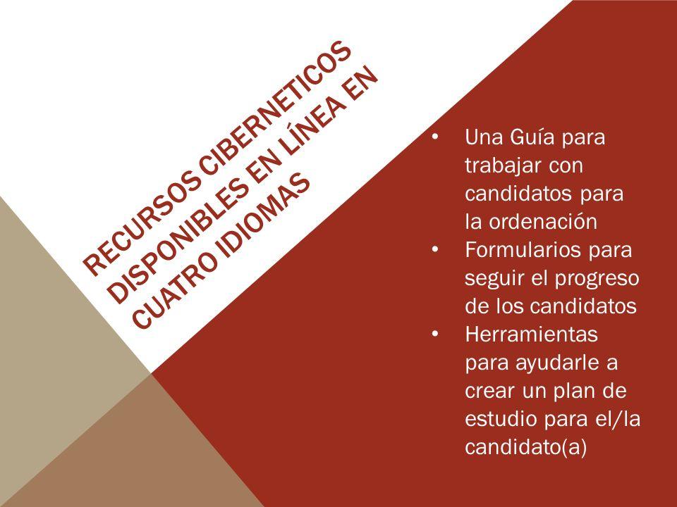 RECURSOS CIBERNETICOS DISPONIBLES EN LÍNEA EN CUATRO IDIOMAS Una Guía para trabajar con candidatos para la ordenación Formularios para seguir el progr