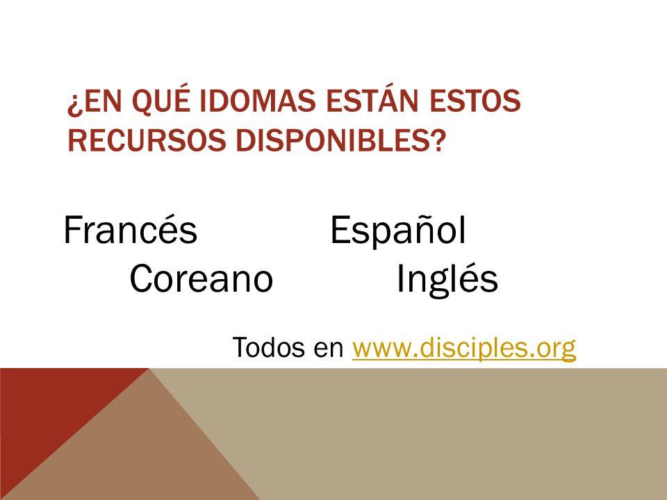 ¿EN QUÉ IDOMAS ESTÁN ESTOS RECURSOS DISPONIBLES? FrancésEspañol CoreanoInglés Todos en www.disciples.orgwww.disciples.org
