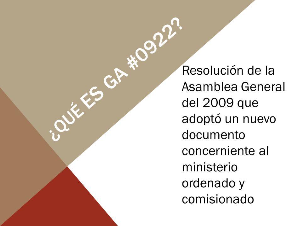 ¿QUÉ ES GA #0922? Resolución de la Asamblea General del 2009 que adoptó un nuevo documento concerniente al ministerio ordenado y comisionado